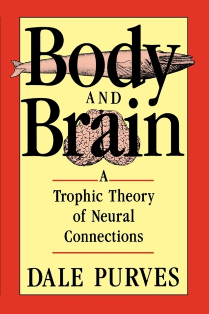 Body & Brain – A Trophic Theory of Neural Connections (Paper)