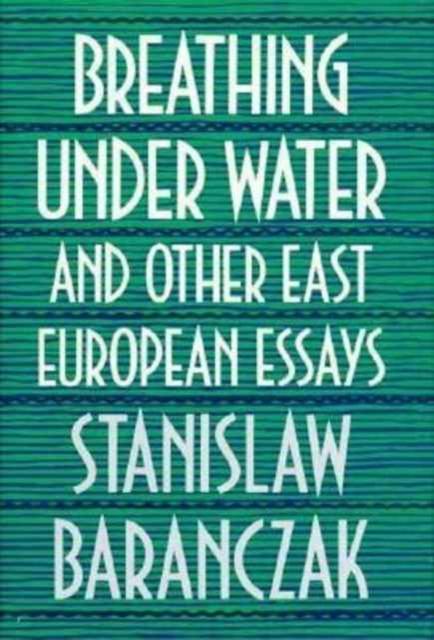 Breathing Underwater & Other East European Essays