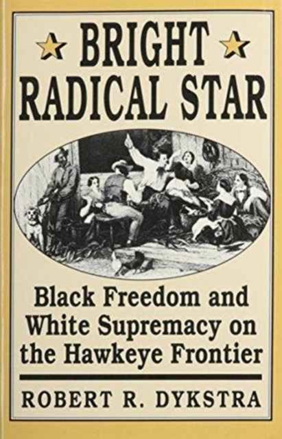 Bright Radical Star – Black Freedom & White Supremacy on the Hawkeye Frontier интернет магазин black star одежда