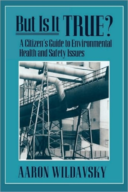 But it is True ? A Citizen?s Guide to Environmental Health & Safety Issues (Paper)