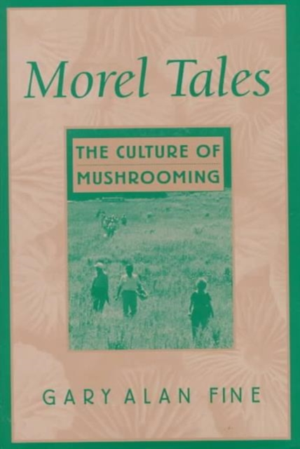 Morel Tales – The Culture of Mushrooming tales of the amber sea