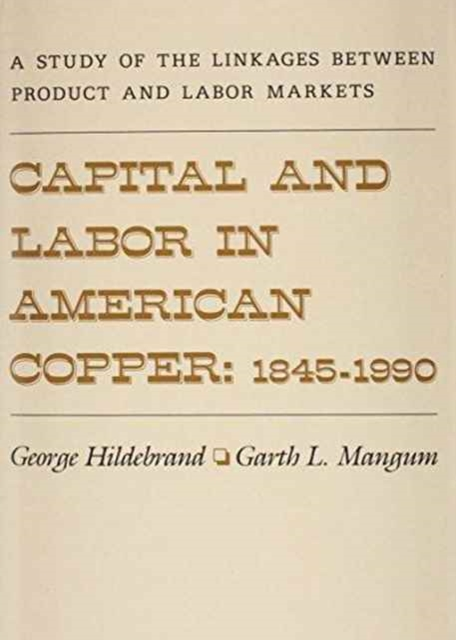 Capital & Labor in American Copper – 1845–1990 – A  Study of the Linkages Between Product & Labor  Markets