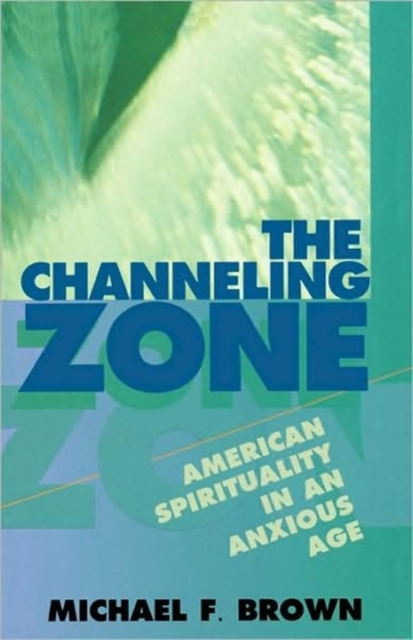The Channeling Zone – American Spirituality in an Anxious Age (Paper) the zone