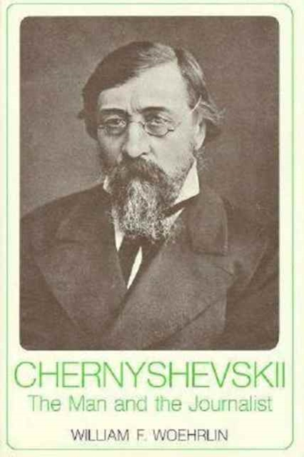 Chernyshevskii – The Man & the Journalist the counterlife