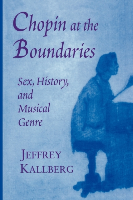 Chopin at the Boundaries – Sex, History & Musical Genre (Paper)