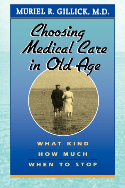 Choosing Medical Care in Old Age – What Kind, How Much, When to Stop (Paper)