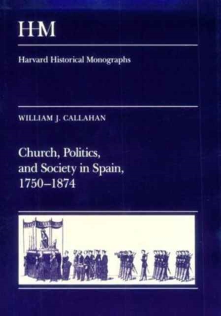 Church Politics & Society in Spain 1750–1874