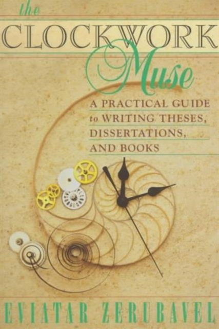 The Clockwork Muse – A Practical Guide to Writing Theses, Dissertations & Books (Paper)
