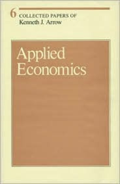 Collected Papers of Kenneth J Arrow – Applied Economics V 6 anthony evans j markets for managers a managerial economics primer