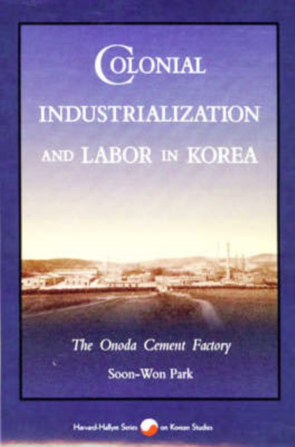 Colonial Industrialiazation And Labor in Korea – The Onoda Cement Factory colonial industrialiazation and labor in korea – the onoda cement factory