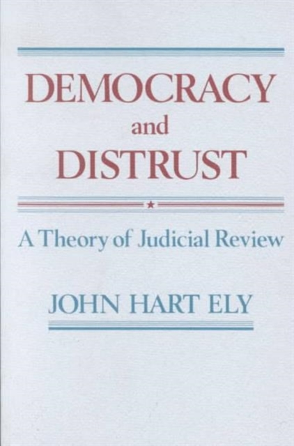 Democracy & Distrust – A Theory of Judicial Review (Paper) democracy a life