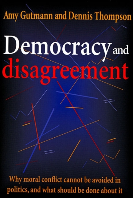 Democracy & Disagreement – Why Moral Conflict Cannot be avoided in Politics, & What Should be Done About it (Paper) strict democracy burning the bridges in politics