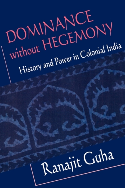 Dominance without Hegemony – History & Power in Colonial India (OIP) (Paper) contesting hegemony