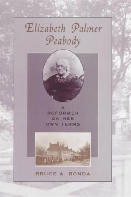 Elizabeth Palmer Peabody – A Reformer On Her Own Terms on my own
