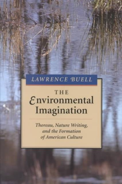 The Environmental Imagination – Thoreau, Nature Writing & the Formation of American Culture (Paper)