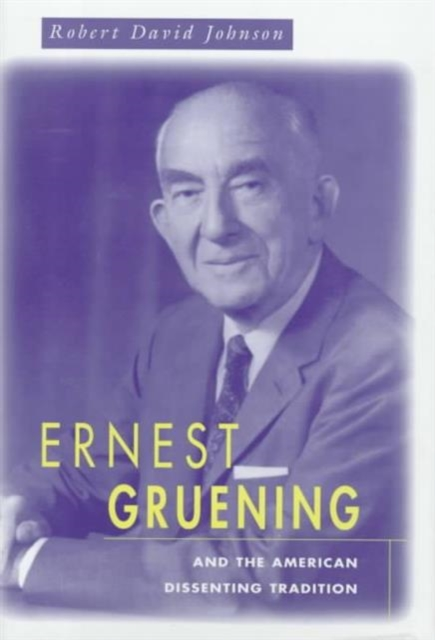 Ernest Gruening & the American Dissenting Tradition купить