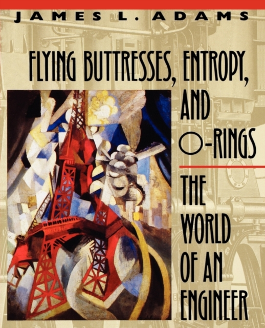 Flying Buttresses, Entropy & O–Rings – The World of an Engineer (Paper) (OIPSE)