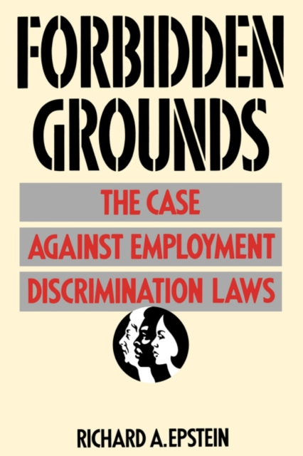 Forbidden Grounds – The Case Against Employment Discrimination Laws (Paper)