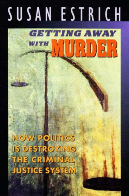 Getting Away with Murder – How Politics is Destroying the Criminal Justice System (Paper) death in the tiergarten – murder and criminal justice in the kaiser s berlin