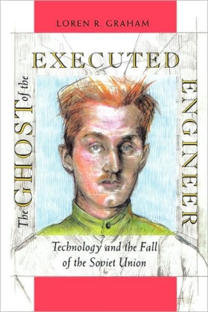 The Ghost of the Executed Engineer – Technology & the Fall of the Soviet Union (Paper)