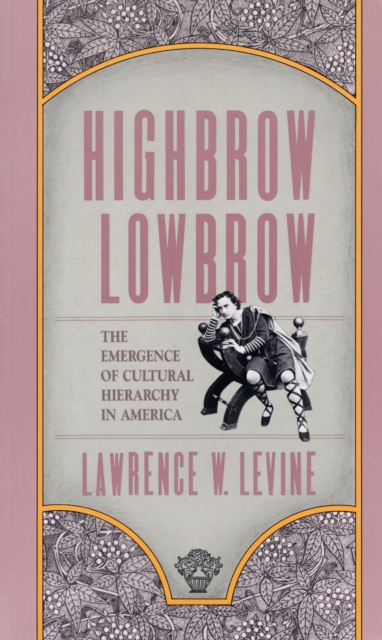 Highbrow/Lowbrow – The Emergence of Cultural Hierarchy in America (Paper) democracy in america nce