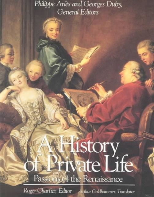 A History of Private Life V 3 – Passions of the Renaissance (Paper) a private view