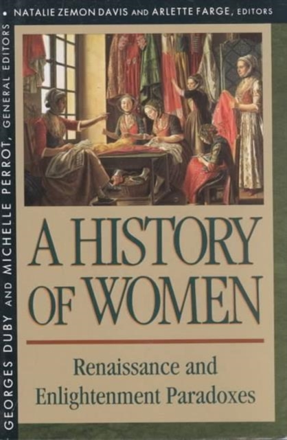 A History of Women in the West, V 3 – Renaissance & Enlightenment Paradoxes natalie zemon davis a history of women in the west v 3 – renaissance