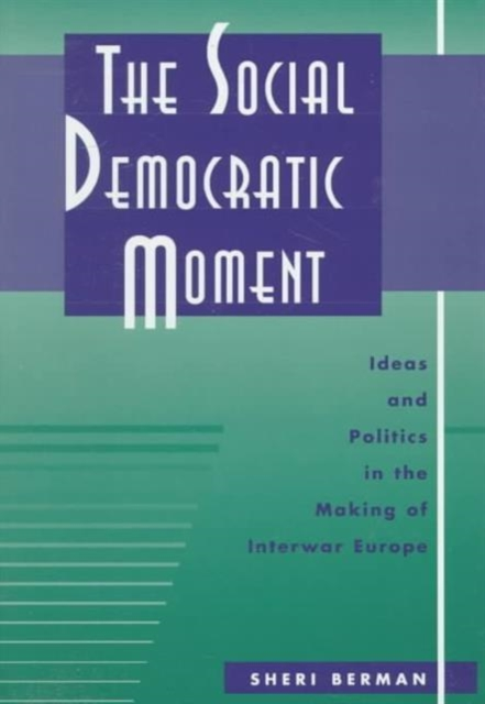The Social Democratic Moment – Ideas & Politics in the Making of Interwar Europe sahar bazzaz forgotten saints – history power and politics in the making of modern morocco