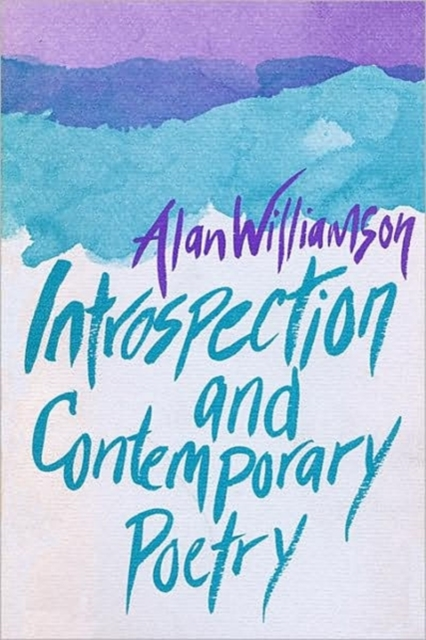 Introspection & Contemporary Poetry self and sensibility in contemporary american poetry