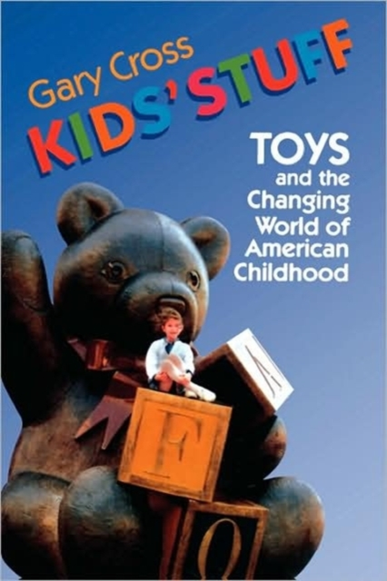 Kids? Stuff – Toys & the Changing World of American Childhood (Paper)