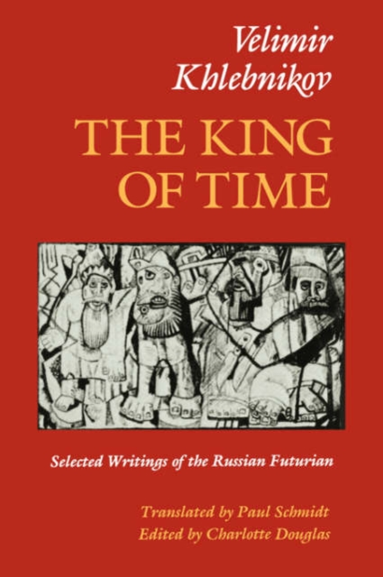 The King of Time – Selected Writings of the Russian Futurian (Paper)