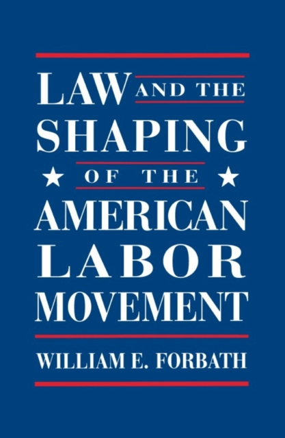Law & the Shaping of the American Labor Movement (Paper)