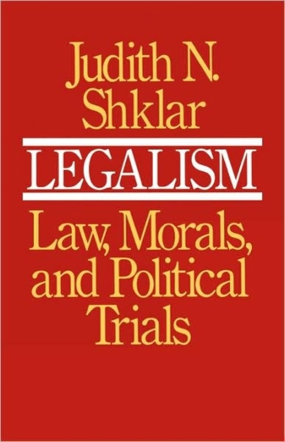 Legalism – Law Morals & Political Trials with a new Preface
