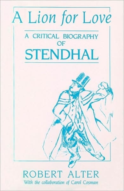 A Lion for Love – A Critical Biography of Stendhal with Carol Cosman (Paper)