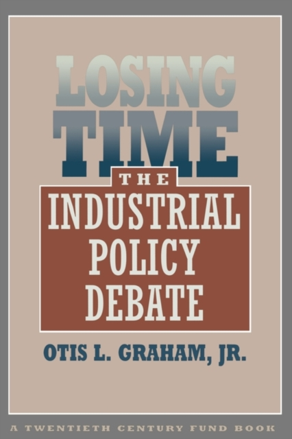 Losing Time – The Industrial Policy Debate (Paper)