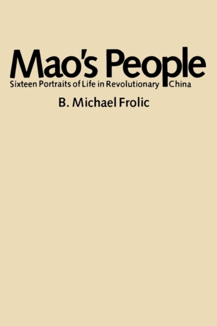 Mao?s People – Sixteen Portraits of Life in Revolutionary China (Paper) confessions – an innocent life in communist china