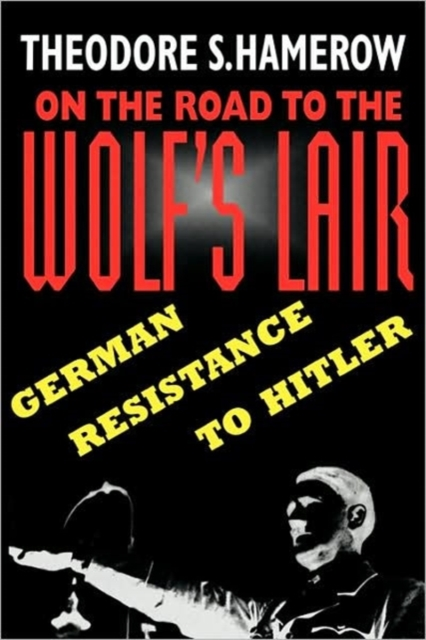 On The Road To The Wolf?s Lair – German Resistance To Hitler (Paper) on the road