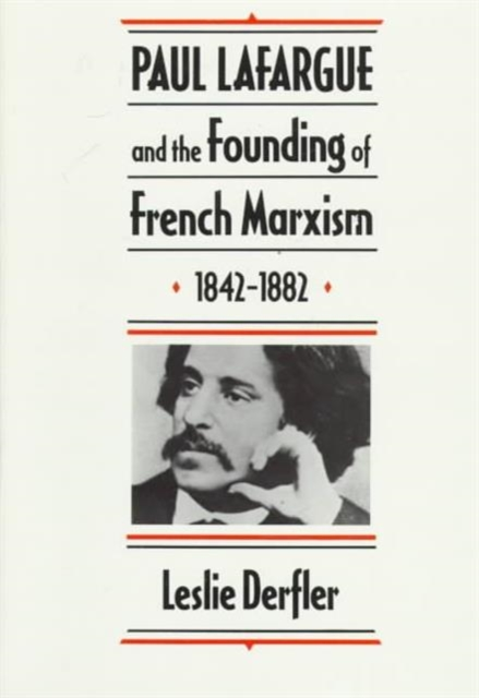 Paul Lafargue & the Founding of French Marxism 1842–1882 е м полищук софус ли 1842 1899