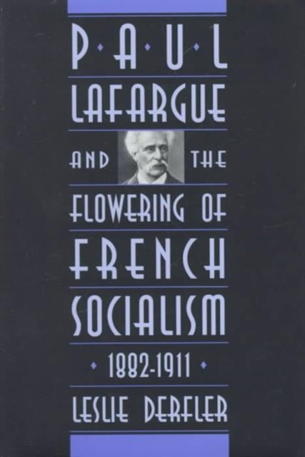 Paul Lafargue & the Flowering of French Socialism 1882–1911 addison wiggin endless money the moral hazards of socialism