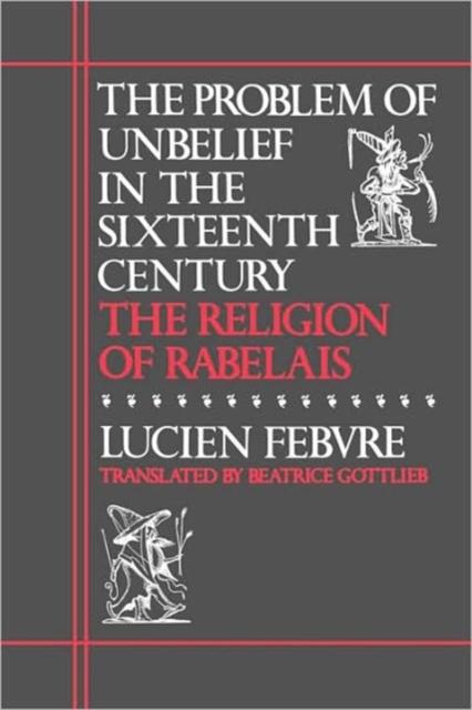 The Problem Unbelief Sixteenth Century – The Religion of Rabelais (Paper) battling unbelief