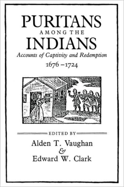 Puritans Among the Indians – Accounts of Captivity & Redemption 1676–1724 (Paper)