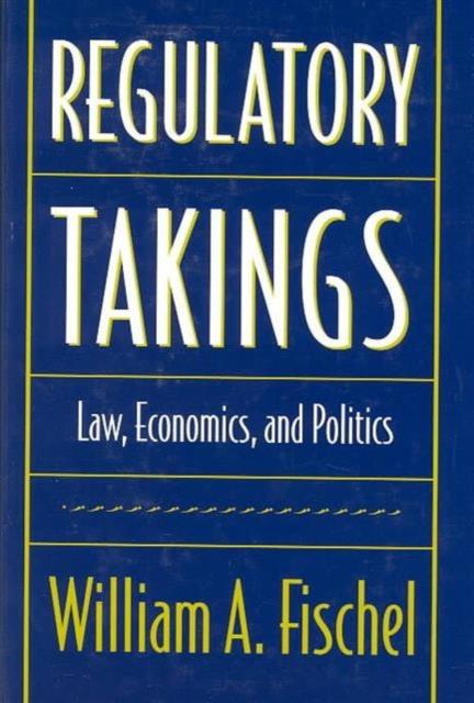 Regulatory Takings – Law, Economics & Politics handbook of law and economics 1 handbook of law and economics