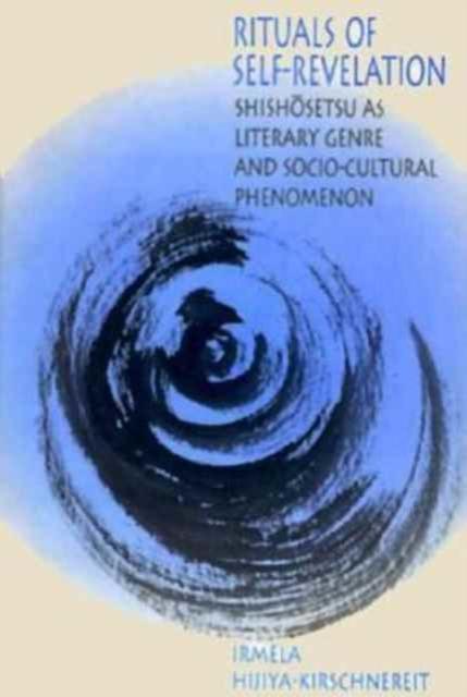 Rituals of Self–Revelation – Shishosetsu as Literary Genre & Socio–Cultural Phenomenon
