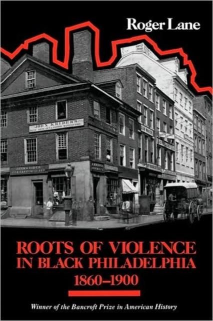 Roots of Violence in Black Philadelphia 1860– 1900 (Paper)