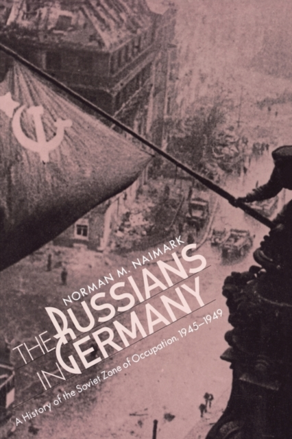 The Russians in Germany – A History of the Soviet Zone of Occupation 1945–1949 (Paper) the zone