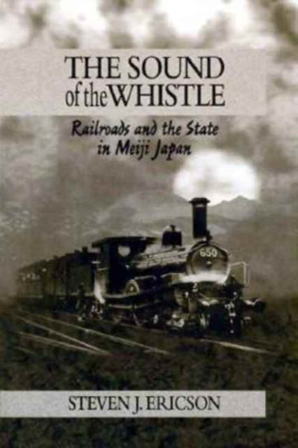 The Sound of the Whistle – Railroads & the State in Meiji Japan affair of state an
