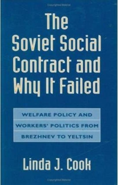 The Soviet Social Contract & Why it Failed – Welfare Policy & Worker?s Politics from Brezhnev to Yeltsin thesocial contract