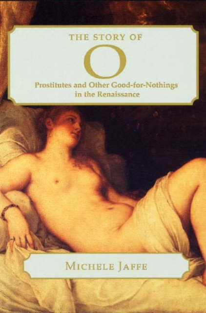 The Story of O – Prostitutes & Other Good–for– Nothings in the Renaissance the art of the italian renaissance