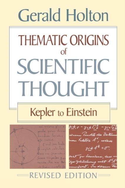 Thematic Origins of Scientific Thought Kepler to Einstein Rev (Paper)
