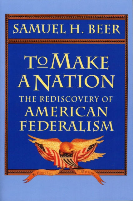 цена на To Make a Nation – The Rediscovery of American Federalism (Paper)